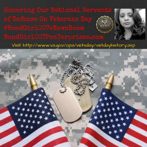 Honoring Our National Servants of DefenseOn Veterans Day #BondGirl007eNewsRoom