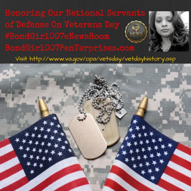 Honoring Our National Servants of DefenseOn Veterans Day #BondGirl007eNewsRoom