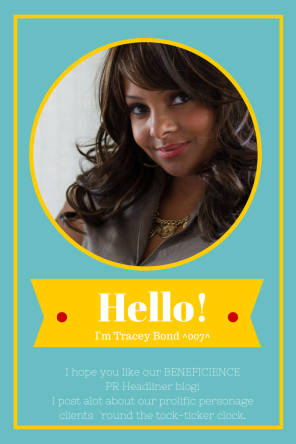 I'm Tracey Bond ^007^ of BENEFICIENCE PR- The BLOG