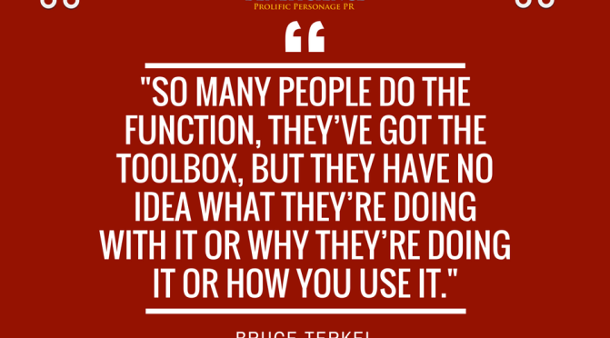 """So many people do the function…got the toolbox…but no idea…"" Bruce Terkel"
